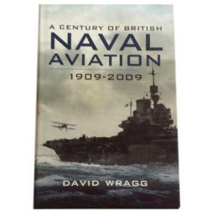 A Century of British Naval Aviation 1909 -2009 by David Wragg book