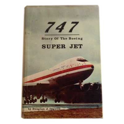 747 Story of the Boeing Super Jet by Douglas Ingells book