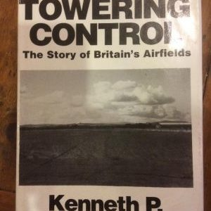 A Towering Control The Story of Britains Airfields by Kenneth Bannerman