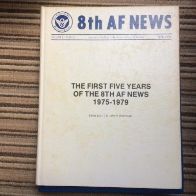 8th AF News - The First Five Years of the 8th AF News 1975-1979 by Lt Col John Woolnough