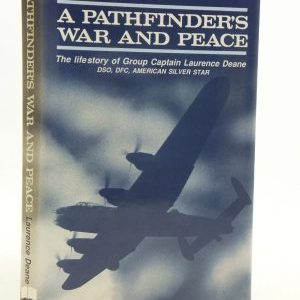 A Pathfinders War and Peace - The Life Story of Group Captain Laurence Deane DSO DFC