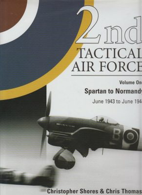 2nd Tactical Air Force Volume 1 Spartan to Normandy by Christopher Shores and Chris Thomas